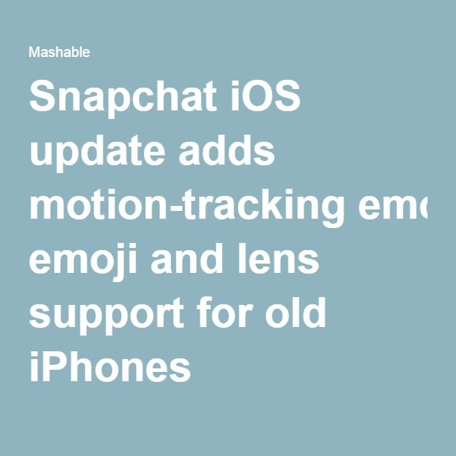 Snapchat iOS update adds motion-tracking emoji and lens support for old iPhones