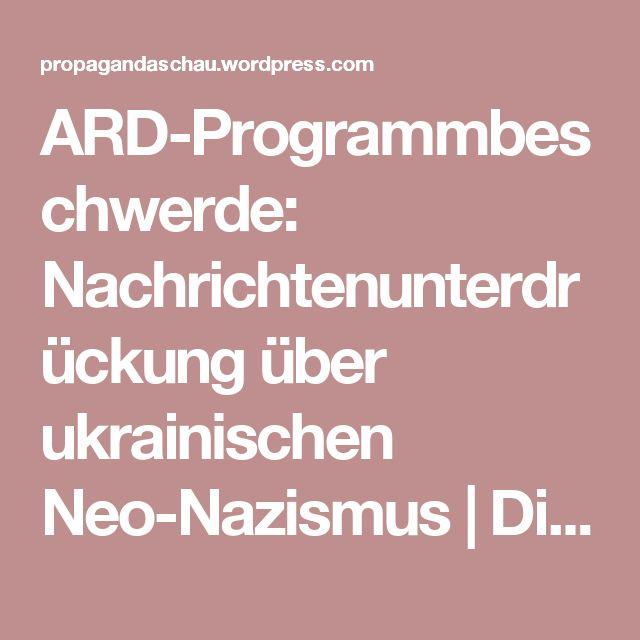 ARD-Programmbeschwerde: Nachrichtenunterdrückung über ukrainischen Neo-Nazismus   Die Propagandaschau