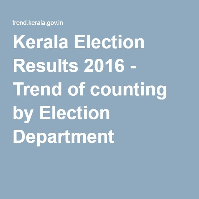 Kerala Election Results 2016 - Trend of counting by Election Department
