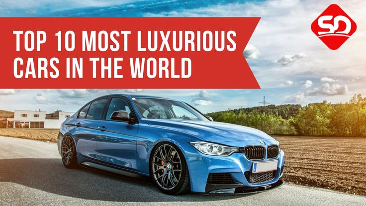Top 10 Most Luxurious Cars in the World