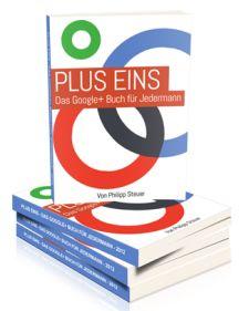 Plus Eins: Das Google+ Buch für Jedermann