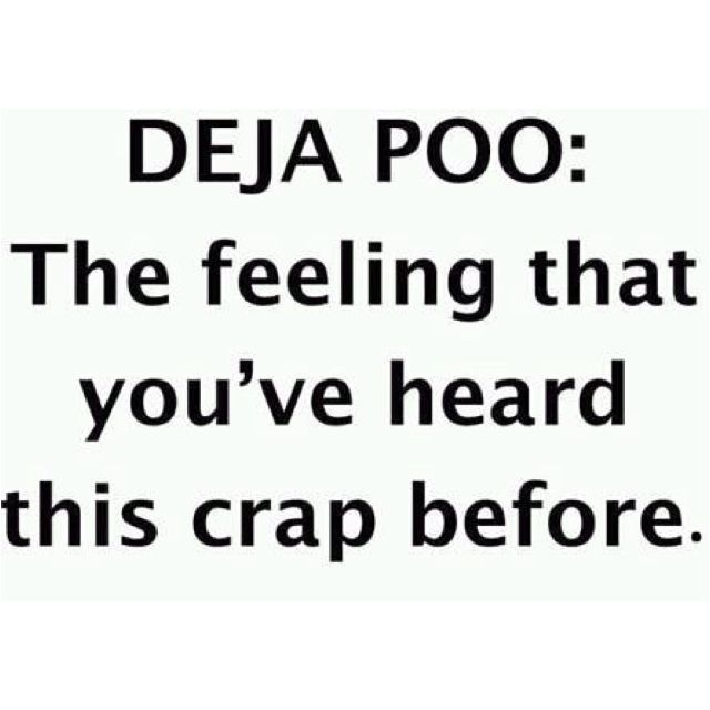 """""""Deja Poo"""" - The feeling that you've heard this crap before!                                                                                                                                                      More"""
