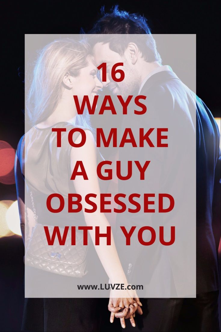 How to make a man obsessed with you 16 proven tricks