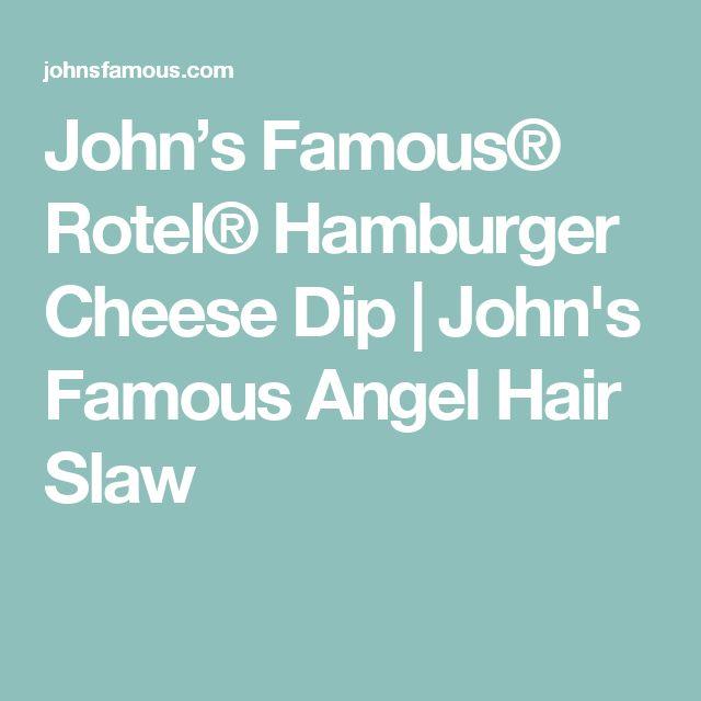 John's Famous® Rotel® Hamburger Cheese Dip   John's Famous Angel Hair Slaw