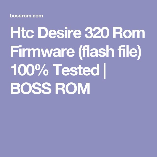 Htc Desire 320 Rom Firmware (flash file) 100% Tested | BOSS ROM