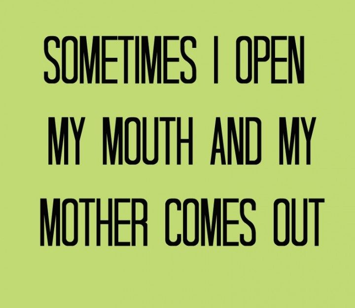 Sometimes my daughter opens her mouth and I hear myself. I like what we all have to say. :)