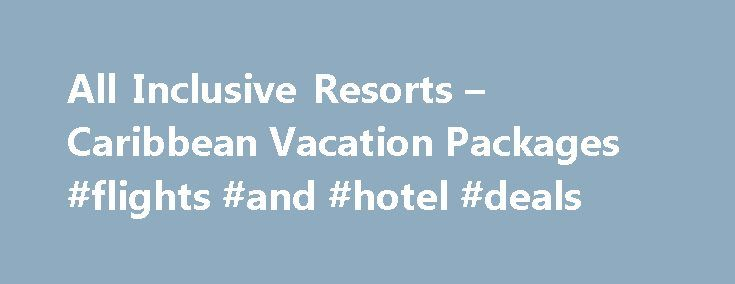 All Inclusive Resorts – Caribbean Vacation Packages #flights #and #hotel #deals http://travel.nef2.com/all-inclusive-resorts-caribbean-vacation-packages-flights-and-hotel-deals/  #all inclusive travel # Save up to 70% on All Inclusive Resort Vacations – Jamaica, Caribbean and Mexico Mexico – Riviera Maya Grand Palladium Lady Hamilton Resort & Spa Iberostar Grand Hotel Rose Hall – Jamaica – Montego Bay The newest addition to Iberostar's Grand Collection, this elegant hotel is adults-only and…