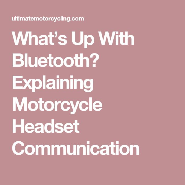 What's Up With Bluetooth? Explaining Motorcycle Headset Communication
