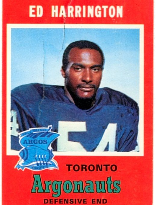 Ed Harrington  was a star defensive lineman in the Canadian Football League.    Harrington played college football at Langston University and later with the Toronto Rifles of the Continental Football League. He had a 10-year career in the Canadian Football League from 1963 to 1974 for the Toronto Argonauts. He was a CFL All-Star three times. His name was put in the All-time Argos on September 19, 2010.