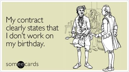Funny Birthday Ecard: My contract clearly states that i don't work on my birthday.