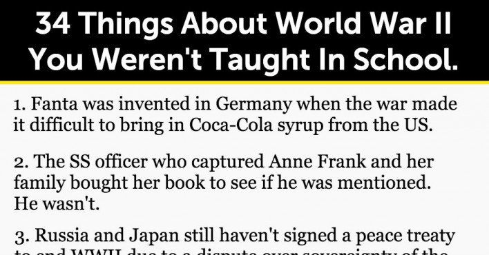 34 Things About World War II You Weren't Taught In School.