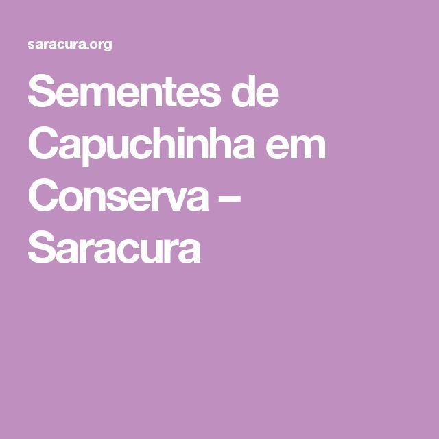Sementes de Capuchinha em Conserva – Saracura