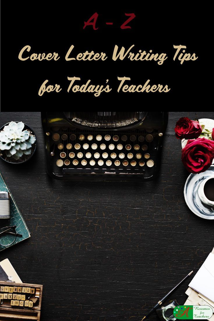 A-Z Cover Letter Writing Tips for Teachers and Administrators via @https://www.pinterest.com/candacedavies1/