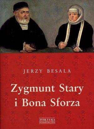 Zygmunt Stary i Bona Sforza. książka Jerzy Besala