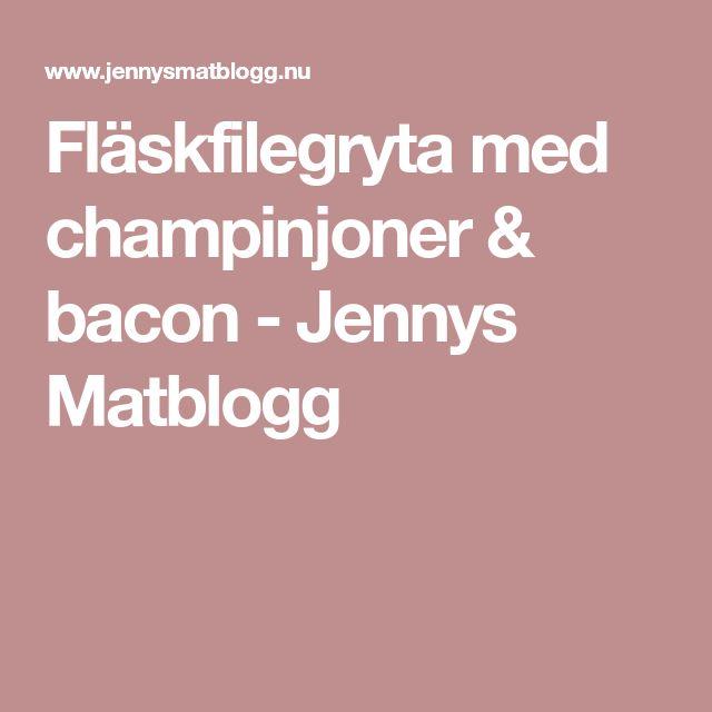 Fläskfilegryta med champinjoner & bacon - Jennys Matblogg
