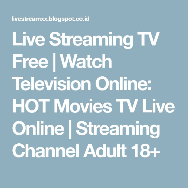 Live Streaming TV Free | Watch Television Online: HOT Movies TV Live Online | Streaming Channel Adult 18+