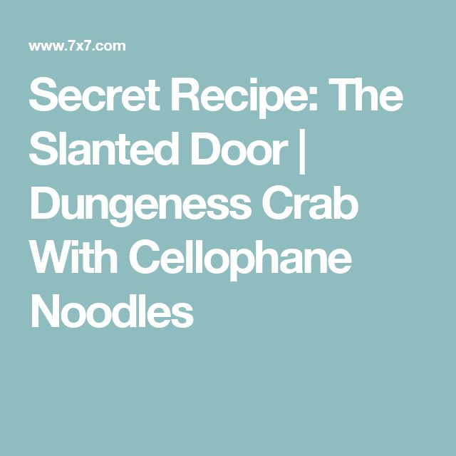 Secret Recipe: The Slanted Door |  Dungeness Crab With Cellophane Noodles