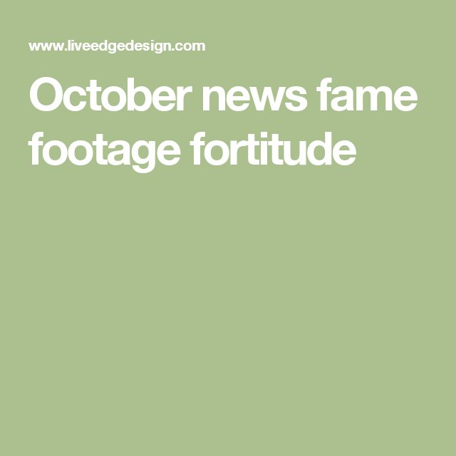 October news fame footage fortitude