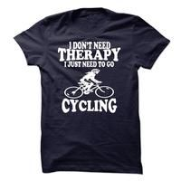 I DONT NEED THERAPY, I JUST NEED TO GO CYCLING