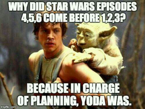 Why did Star Wars episodes 4, 5, 6 come before 1, 2, 3? Because in charge of planning, Yoda was.