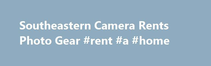 Southeastern Camera Rents Photo Gear #rent #a #home http://rentals.remmont.com/southeastern-camera-rents-photo-gear-rent-a-home/  #camera lens rental # Visit our sales website Southeastern Camera is located 2 miles north of downtown Raleigh, the capital city of North Carolina. Centrally located, we are 15 minutes from the RDU Airport, just over 2 hours from Charlotte, and less than 2 hours from Wilmington, at NC's coast. Our location is close toContinue readingTitled as follows…