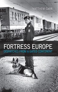 Matthew Carr, Fortress Europe: Dispatches from a Gated Continent, Hurst, Oct. 2012