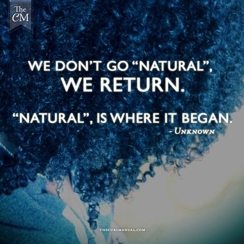 "We don't go ""natural"", we return. ""natural"", is where it began. Natural Is Beautifulwww.pvspnaturals.com"