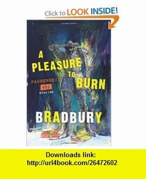 A Pleasure to Burn Fahrenheit 451 Stories (9780062071026) Ray Bradbury , ISBN-10: 0062071025  , ISBN-13: 978-0062071026 ,  , tutorials , pdf , ebook , torrent , downloads , rapidshare , filesonic , hotfile , megaupload , fileserve