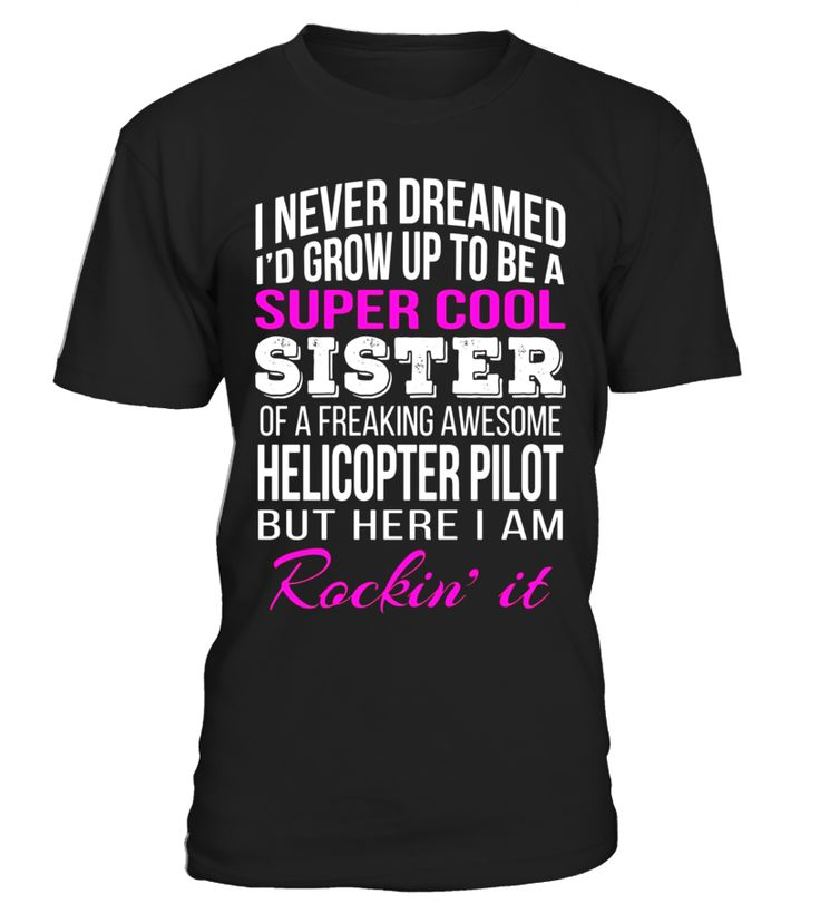 Helicopter Pilot Sister T Shirt Gift for Sister  sister#tshirt#tee#gift#holiday#art#design#designer#tshirtformen#tshirtforwomen#besttshirt#funnytshirt#age#name#october#november#december#happy#grandparent#blackFriday#family#thanksgiving#birthday#image#photo#ideas#sweetshirt#bestfriend#nurse#winter#america#american#lovely#unisex#sexy#veteran#cooldesign#mug#mugs#awesome#holiday#season#cuteshirt