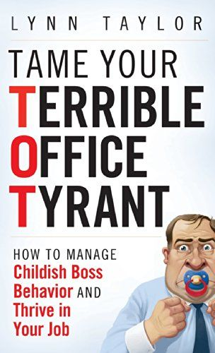 Tame Your Terrible Office Tyrant: How to Manage Childish ...
