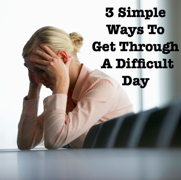 We all have difficult days! The next time you're having a bad day, and you will, I encourage you to try these simple tips!