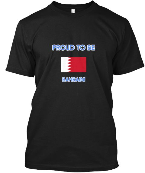 Proud To Be Bahraini Black T-Shirt Front - This is the perfect gift for someone who loves Bahraini. Thank you for visiting my page (Related terms: I Heart Bahrain,Bahrain,Bahraini,Bahrain Travel,I Love My Country,Bahrain Flag, Bahrain Map,Bahrain  #Bahraini, #Bahrainishirts...)