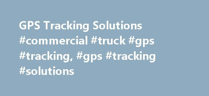 GPS Tracking Solutions #commercial #truck #gps #tracking, #gps #tracking #solutions http://trinidad-and-tobago.remmont.com/gps-tracking-solutions-commercial-truck-gps-tracking-gps-tracking-solutions/  # Book A Demo Product Overview GPS Commander Innovative, Real-Time GPS Tracking Solutions For over 18 years, GPS Commander,™ a division of FQ Wireless, has specialized in the provision and support of GPS tracking solutions to government, education, law enforcement and commercial business…