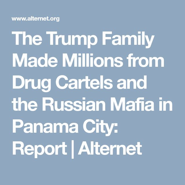 The Trump Family Made Millions from Drug Cartels and the Russian Mafia in Panama City: Report   Alternet