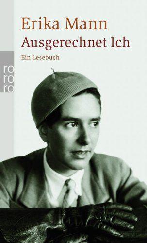 Ausgerechnet Ich: Ein Lesebuch: Amazon.de: Erika Mann, Barbara Hoffmeister: Bücher