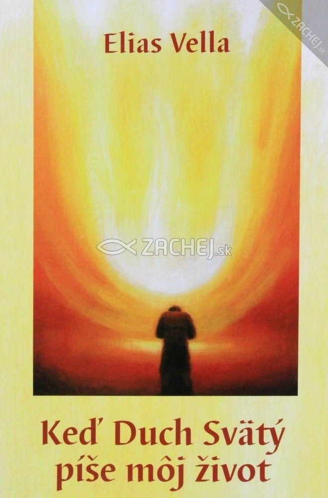 Keď Duch Svätý píše môj život (Elias Vella)   > knihy na Zachej.sk
