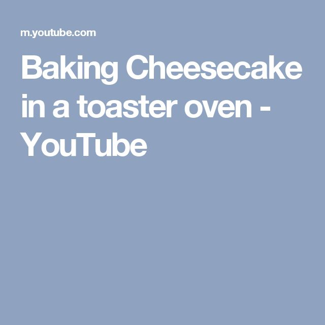 Baking Cheesecake in a toaster oven - YouTube