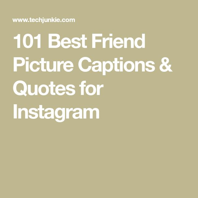 101 Best Friend Picture Captions & Quotes for Instagram