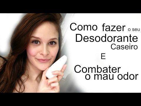 COMO FAZER O SEU PRÓPRIO DESODORANTE E COMBATER MAU ODOR - YouTube