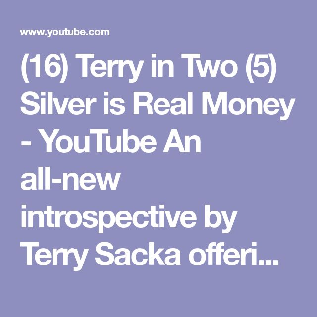 (16) Terry in Two (5) Silver is Real Money - YouTube An all-new introspective by Terry Sacka offering two minutes of thoughts, reflections, and observations of world events in the macro and how they affect our American way of living in the micro.