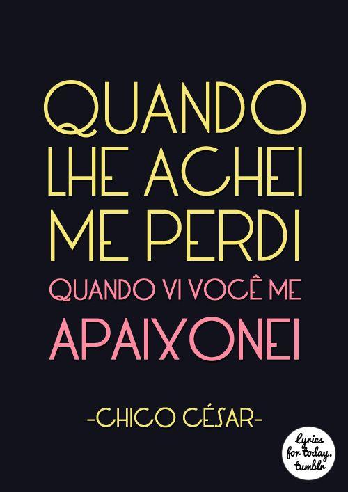 """""""Quando lhe achei me perdi, quando vi você me apaixonei."""" Primeira vista - #ChicoCesar #FrasesMusicais"""