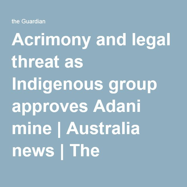 Acrimony and legal threat as Indigenous group approves Adani mine | Australia news | The Guardian