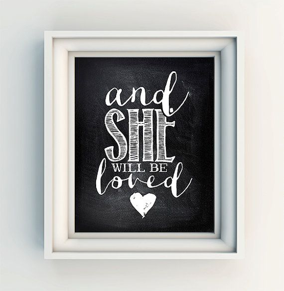"""INSTANT DOWNLOAD 8X10"""" Printable Digital art file """"And she will be loved"""" - Maroon 5 song lyrics - nursery - baby girl - chalkboard art on Etsy, $4.14"""