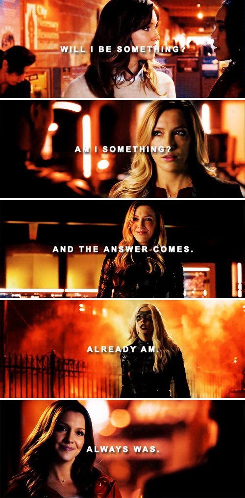 Laurel Lance: Will I be something? Am I something? And the answer comes. Already am. Already was. #arrow