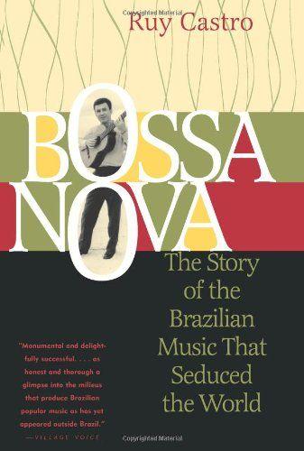 Ruy Castro - Bossa Nova: The Story of the Brazilian Music That Seduced the World [Paperback]