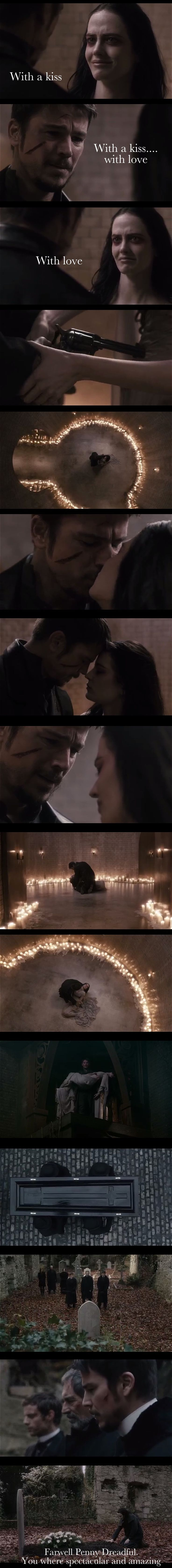 It's with a kiss with love I say a very tearful goodby to this uniq and beautiful show. Thank you Penny Dreadful for 3 spectacular and amazing seasons.