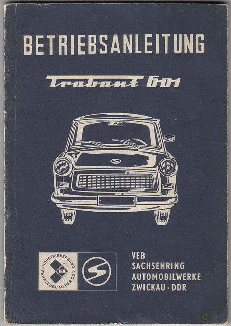 Car manual for the Trabant 601 - Made in the Zwickau region of Saxony - in the DDR. This was the most popular of the Trabants. It was made from 1963-1991.
