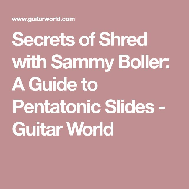 Secrets of Shred with Sammy Boller: A Guide to Pentatonic Slides - Guitar World