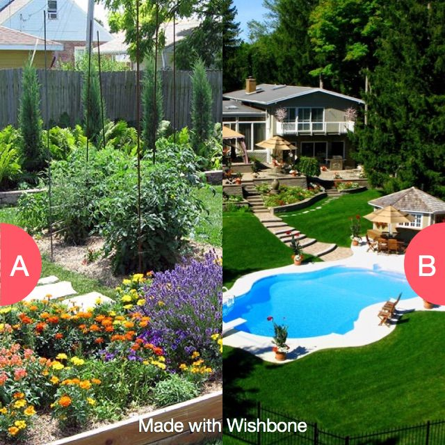 Would you rather have a garden or pool?  Click here to vote @ http://getwishboneapp.com/share/1016879