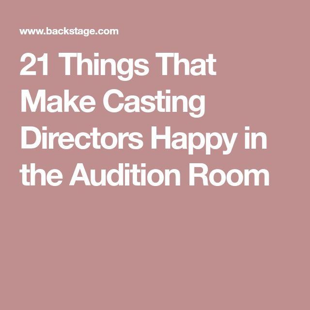 21 Things That Make Casting Directors Happy in the Audition Room